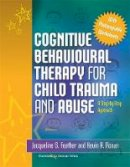 Feather, Jacqueline S. - Cognitive Behavioural Therapy for Child Trauma and Abuse: A Step-by-Step Approach - 9781849050869 - V9781849050869