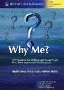 Keen, Shellie, Lott, Tracey, Wallis, Pete - Why Me?: A Programme for the Children and Young People Who Have Experienced Victimization (Jkp Resource Materials) - 9781849050975 - V9781849050975