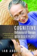 James, Ian Andrew - Cognitive Behavioural Therapy with Older People: Interventions for Those with and Without Dementia - 9781849051002 - V9781849051002