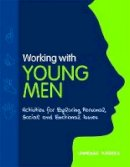 Rogers, Vanessa - Working with Young Men: Activities for Exploring Personal, Social and Emotional Issues - 9781849051019 - V9781849051019