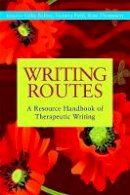 Gillie Bolton - Writing Routes: A Resource Handbook of Therapeutic Writing (Writing for Therapy Or Personal Development) - 9781849051071 - V9781849051071