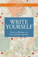 Bolton, Gillie - Write Yourself: Creative Writing and Personal Development (Writing for Therapy or Personal Development) - 9781849051101 - V9781849051101