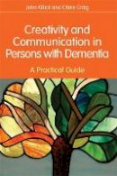 John Killick, Claire Craig - Creativity and Communication in Persons with Dementia: A Practical Guide - 9781849051132 - V9781849051132