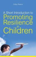 Pearce, Colby - A Short Introduction to Promoting Resilience in Children - 9781849051187 - V9781849051187