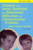 Cross, Melanie - Children with Social, Emotional and Behavioural Difficulties and Communication Problems, Second Edition: There Is Always a Reason - 9781849051293 - V9781849051293