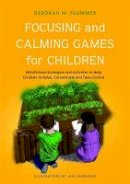 Plummer, Deborah M. - Focussing and Calming Games for Children: Mindfulness Strategies and Activities to Help Children to Relax, Concentrate and Take Control - 9781849051439 - V9781849051439