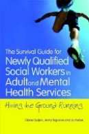 Galpin, Diane - The Survival Guide for Newly Qualified Social Workers in Adult and Mental Health Services: Hitting the Ground Running - 9781849051583 - V9781849051583