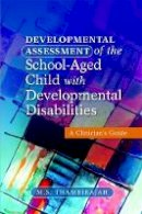 Thambirajah, M. S. - Developmental Assessment of the School-Aged Child with Developmental Disabilities: A Clinician's Guide - 9781849051811 - V9781849051811
