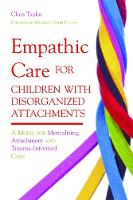 Chris Taylor - Empathic Care for Children With Disorganized Attachments: A Model for Mentalizing, Attachment and Trauma-informed Care - 9781849051828 - V9781849051828