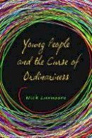 Luxmoore, Nick - Young People and the Curse of Ordinariness - 9781849051859 - V9781849051859