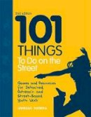 Rogers, Vanessa - 101 Things to Do on the Street: Games and Resources for Detached, Outreach and Street-Based Youth Work - 9781849051873 - V9781849051873