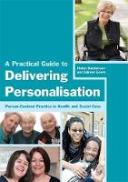 Sanderson, Helen, Lewis, Jaimee - A Practical Guide to Delivering Personalisation: Person-Centred Practice in Health and Social Care - 9781849051941 - V9781849051941