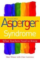 Winter, Matt - Asperger Syndrome, Second Edition: What Teachers Need to Know - 9781849052030 - V9781849052030