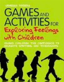 Rogers, Vanessa - Games and Activities for Exploring Feelings with Children: Giving Children the Confidence to Navigate Emotions and Friendships - 9781849052221 - V9781849052221