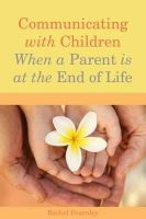 Fearnley, Rachel - Communicating With Children When a Parent Is at the End of Life - 9781849052344 - V9781849052344