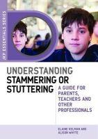 Kelman, Elaine, Whyte, Alison - Understanding Stammering or Stuttering: A Guide for Parents, Teachers and Other Professionals (Jkp Essentials) - 9781849052689 - V9781849052689