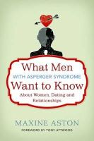 Aston, Maxine - What Men With Asperger Syndrome Want to Know About Women, Dating and Relationships - 9781849052696 - V9781849052696
