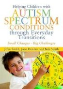 Smith, John, Donlan, Jane, Smith, Bob - Helping Children with Autism Spectrum Conditions Through Everyday Transitions: Small Changes - Big Challenges - 9781849052757 - V9781849052757