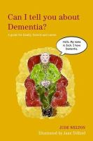 Welton, Jude - Can I Tell You About Dementia?: A Guide for Family, Friends and Carers - 9781849052979 - V9781849052979