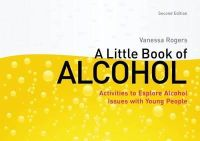 Rogers, Vanessa - A Little Book of Alcohol: Activities to Explore Alcohol Issues with Young People - 9781849053037 - V9781849053037