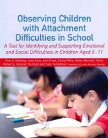 Golding, Kim S., Fain, Jane, Frost, Ann, Mills, Cathy, Worrall, Helen - Observing Children with Attachment Difficulties in School: A Tool for Identifying and Supporting Emotional and Social Difficulties in Children Aged 5-11 - 9781849053365 - V9781849053365