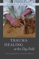 Cornelia Elbrecht - Trauma Healing at the Clay Field: A Sensorimotor Art Therapy Approach - 9781849053457 - V9781849053457