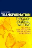Jane Wood - Transformation Through Journal Writing: The Art of Self-reflection for the Helping Professions - 9781849053471 - V9781849053471