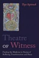 Sepinuck, Teya - Theatre of Witness: Finding the Medicine in Stories of Suffering, Transformation and Peace - 9781849053822 - V9781849053822