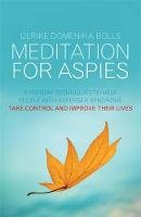 Bolls, Ulrike Domenika - Meditation for Aspies: Everyday Techniques to Help People with Asperger Syndrome Take Control and Improve their Lives - 9781849053860 - V9781849053860