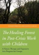Berger, Ronen; Lahad, Mooli - The Healing Forest in Post-Crisis Work with Children - 9781849054058 - V9781849054058