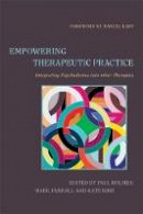 Paul Holmes, Mark Farrall and Kate Kirk - Empowering Therapeutic Practice: Integrating Psychodrama Into Other Therapies - 9781849054584 - V9781849054584