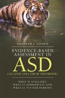 Aitken, Kenneth - Evidence-Based Assessment in ASD (Autism Spectrum Disorder): What Is Available, What Is Appropriate and What Is 'Fit-for-Purpose' - 9781849055291 - V9781849055291