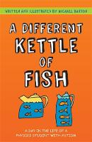 Michael Barton - A Different Kettle of Fish: A Day in the Life of a Physics Student With Autism - 9781849055321 - V9781849055321