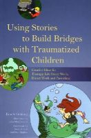 Kim S. Golding - Using Stories to Build Bridges with Traumatized Children: Creative Ideas for Therapy, Life Story Work, Direct Work and Parenting - 9781849055406 - V9781849055406