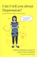 Dowrick, Christopher, Martin, Susan - Can I Tell You About Depression?: A Guide for Friends, Family and Professionals - 9781849055635 - V9781849055635