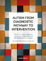 Ripley, Kate - Autism from Diagnostic Pathway to Intervention: Checklists to Support Diagnosis, Analysis for Target Setting and Effective Intervention Strategies - 9781849055789 - V9781849055789