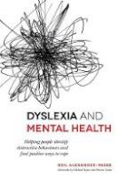 Alexander-Passe, Neil - Dyslexia and Mental Health: Helping people identify destructive behaviours and find positive ways to cope - 9781849055826 - V9781849055826