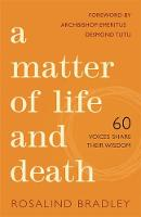 Bradley, Rosalind - A Matter of Life and Death: 60 Voices Share their Wisdom - 9781849056014 - V9781849056014