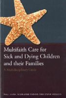 Nash, Paul, Parkes, Madeleine, Hussain, Zamir, Munnings, Keith, Bhatt, Rakesh - Multifaith Care for Sick and Dying Children and Their Families: A Multi-disciplinary Guide - 9781849056069 - V9781849056069