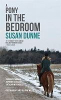 Dunne, Susan - A Pony in the Bedroom: A Journey Through Asperger's, Assault, and Healing With Horses - 9781849056090 - V9781849056090