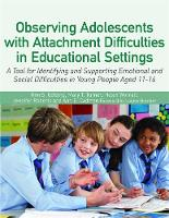 Golding, Kim, Turner, Mary, Worrall, Helen, Cadman, Ann, Roberts, Jennifer - Observing Adolescents with Attachment Difficulties in Educational Settings: A Tool for Identifying and Supporting Emotional and Social Difficulties in Young People Aged 11-16 - 9781849056175 - V9781849056175