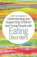 Lask, Bryan, Watson, Lucy - A Short Introduction to Understanding and Supporting Children with Eating Disorders (JKP Short Introductions) - 9781849056274 - V9781849056274