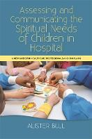 Bull, Alister W - Assessing and Communicating the Spiritual Needs of Children in Hospital: A new guide for healthcare professionals and chaplains - 9781849056373 - V9781849056373