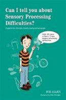 Allen, Sue - Can I tell you about Sensory Processing Difficulties?: A guide for friends, family and professionals - 9781849056403 - V9781849056403