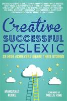 Margaret Rooke, Foreword by Mollie King - Creative, Successful, Dyslexic: 23 High Achievers Share Their Stories - 9781849056533 - V9781849056533