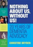 Bryden, Christine - Nothing about us, without us!: 20 years of dementia advocacy - 9781849056717 - V9781849056717