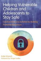 Wrench, Katie - Helping Vulnerable Children and Adolescents to Stay Safe: Creative Ideas and Activities for Building Protective Behaviours - 9781849056762 - V9781849056762