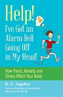 Aspden, K.L. - Help! I've Got an Alarm Bell Going Off in My Head!: How Panic, Anxiety and Stress Affect Your Body - 9781849057042 - V9781849057042