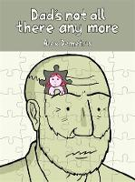Demetris, Alex - Dad's Not All There Any More: A comic about dementia - 9781849057097 - V9781849057097