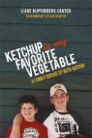 Kupferberg Carter, Liane - Ketchup is My Favorite Vegetable: A Family Grows Up With Autism - 9781849057158 - V9781849057158